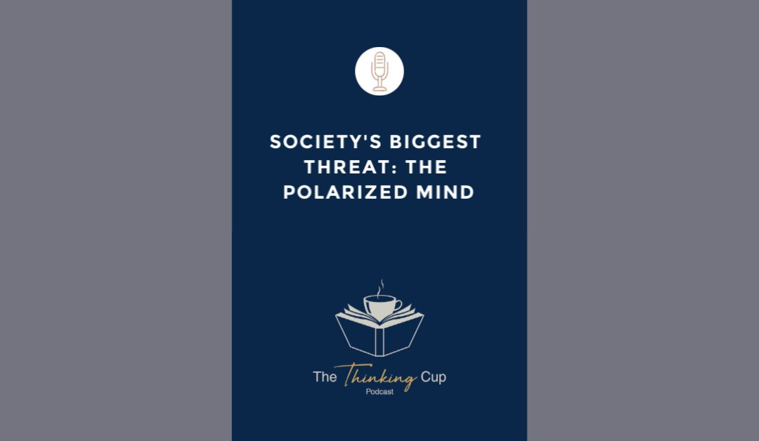 Society's Biggest Threat: The Polarized Mind