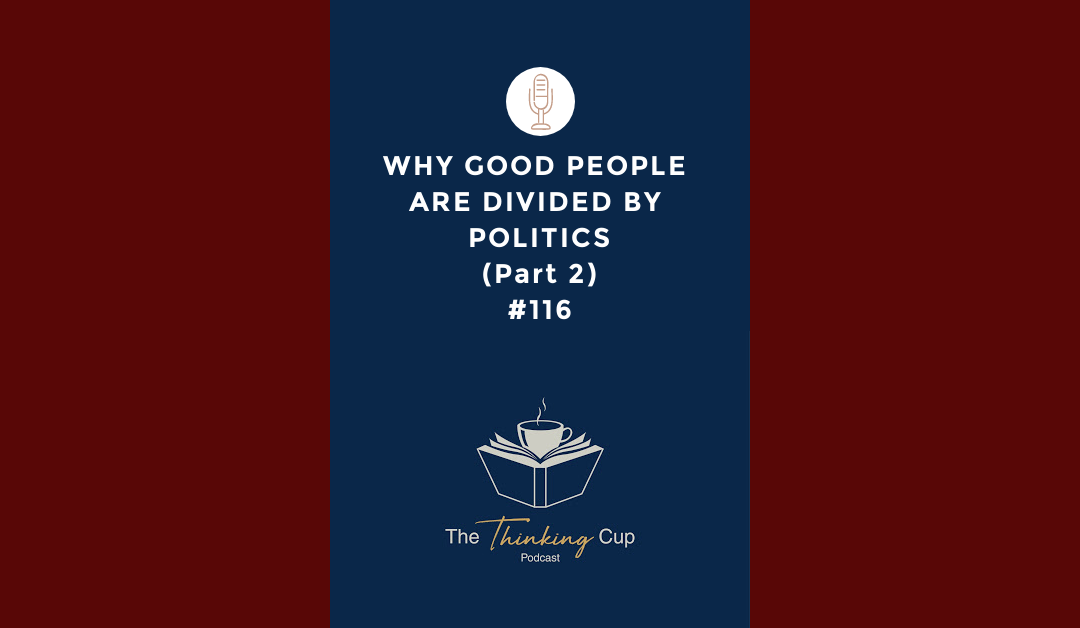 Why Good People Are Divided by Politics (Part 2)